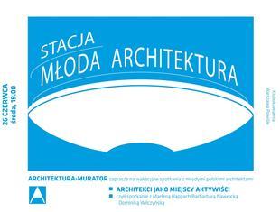 Warszawa Powiśle, 26 czerwca: Stacja Młoda Architektura