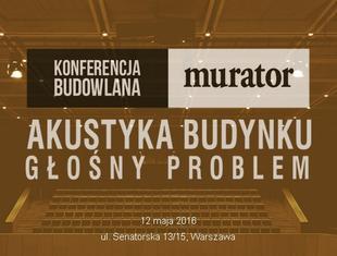 Akustyka budynku - głośny problem. Konferencja budowlana MURATORA